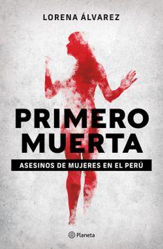 portada Primero Muerta. Asesinos de Mujeres en el Perú