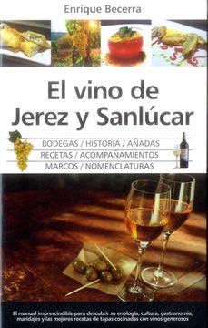 portada El Vino de Jerez y Sanlucar. Bodegas / Historias / Añadas / Recetas / Acompañamientos / Marcos