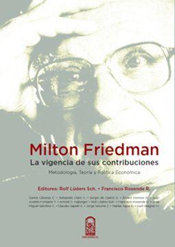 portada Milton Friedman  La Vigencia De Sus Contribuciones
