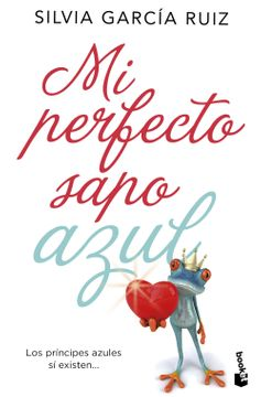 Libro Mi Perfecto Sapo Azul Silvia García Ruiz Isbn 9788408171768 Comprar En Buscalibre