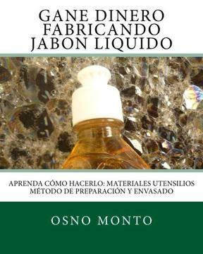 portada Gane Dinero Fabricando Jabon Liquido: Aprenda Como Hacerlo: Materiales Utensilios Metodo de Preparacion y Envasado: Volume 1 (Tecnologia Artesanal Para Emprendedores)