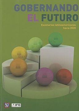 portada Gobernando el Futuro. Escenarios Latinoamericanos Hacia 2020