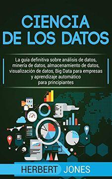 portada Ciencia de los Datos: La Guía Definitiva Sobre Análisis de Datos, Minería de Datos, Almacenamiento de Datos, Visualización de Datos, big Data Para.   Para Principiantes