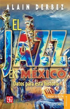 portada El Jazz en Mexico: Datos Para Esta Historia = the Jazz in Mexico (Coleccion Popular (Fondo de Cultura Economica))