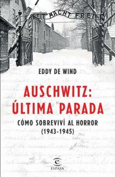 portada Auschwitz, Última Parada. Cómo Sobreviví al Horror (1943-1945)