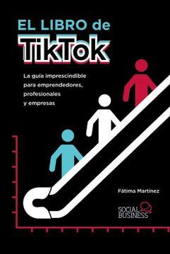 portada El Libro de Tiktok: La Guía Imprescindible Para Emprendedores, Profesionales y Empresas