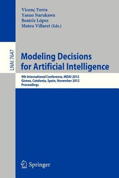 portada modeling decisions for artificial intelligence: 9th international conference, mdai 2012, girona, catalonia, spain, november 21-23, 2012, proceedings