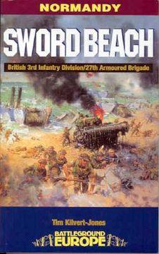 portada sword beach: 3rd british infantry division's battle for the normandy beachhead, 6 june - 10 june 1944