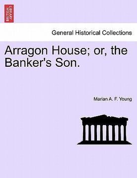 portada arragon house; or, the banker's son.