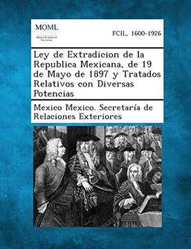 portada Ley de Extradicion de la Republica Mexicana, de 19 de Mayo de 1897 y Tratados Relativos con Diversas Potencias