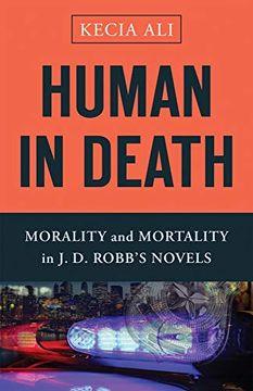 portada Human in Death: Morality and Mortality in j. D. Robb's Novels (libro en Inglés)