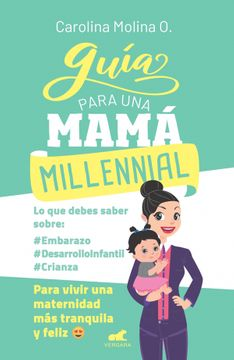 portada Guia Para una Mamá Millennial. Para Vivir una Maternidad más Tranquila y Feliz