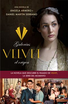 portada Galerías Velvet, el Origen: Basada en una Idea de Ramón Campos y Gema r. Neira (Planeta Visión)