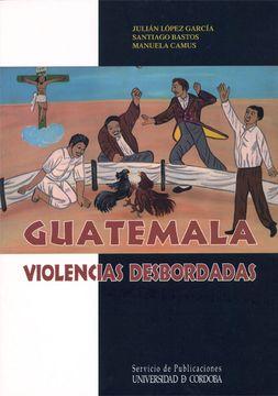 portada Guatemala, Violencias Desbordadas