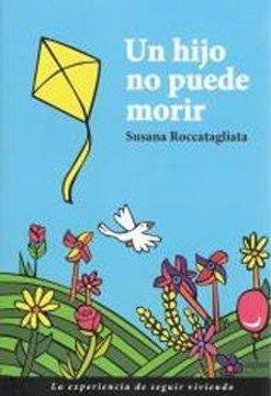 Libro Un Hijo No Puede Morir Susana Roccatagliata Isbn 9789569171062 Comprar En Buscalibre