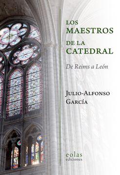 portada Los Maestros de la Catedral: De Reims a León