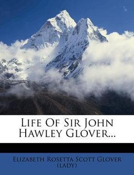 portada life of sir john hawley glover...