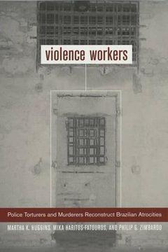 portada Violence Workers: Police Torturers and Murderers Reconstruct Brazilian Atrocities (libro en Inglés)