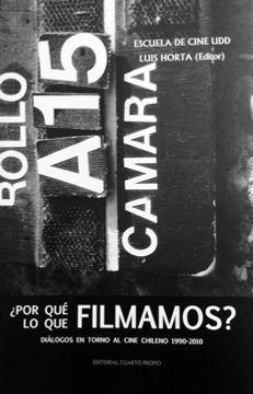 portada Por qué Filmamos lo que Filmamos? Diálogos en Torno al Cine Chileno 1990-2010