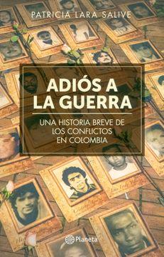 portada Adiós a la Guerra. Una Historia Breve de los Conflictos en Colombia