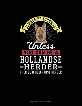 portada Always be Yourself Unless you can be a Hollandse Herder Then be a Hollandse Herder: Low Vision Paper Not (libro en Inglés)