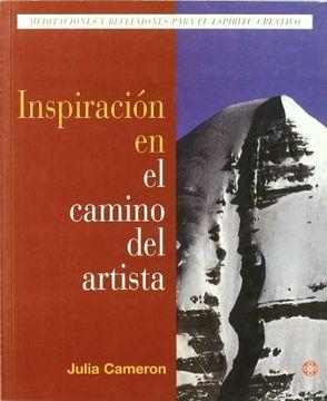Libro Inspiracion En El Camino Del Artista Julia Cameron Isbn 9789501603729 Comprar En Buscalibre