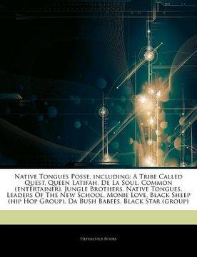 portada Articles on Native Tongues Posse, Including: A Tribe Called Quest, Queen Latifah, de la Soul, Common (Entertainer), Jungle Brothers, Native Tongues, l (libro en inglés)