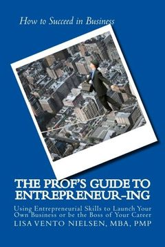 portada The Prof's Guide to Entrepreneur-ing - Using Entrepreneurial Skills to Launch Your Own Business or be the Boss of your Career
