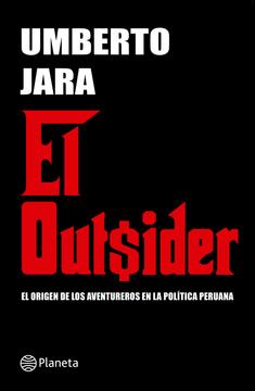 portada El Outsider. El Origen de los Aventureros en la Política Peruana