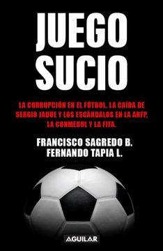 portada Juego Sucio. La Corrupcion en el Futbol. La Caida de Sergio Jadue