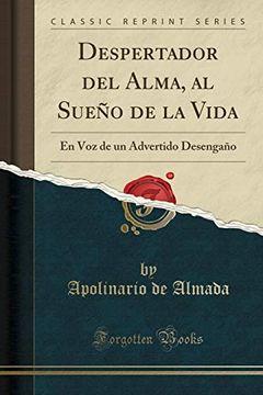 portada Despertador del Alma, al Sueño de la Vida: En voz de un Advertido Desengaño (Classic Reprint)