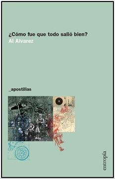 Libro Como fue que Todo Salio Bien, Al Alvarez, ISBN 9789871768707. Comprar en Buscalibre