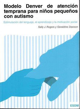 portada Modelo Denver de Atención Temprana Para Niños Pequeños con Autismo: Estimulación del Lenguaje, el Aprendizaje y la Motivación Social