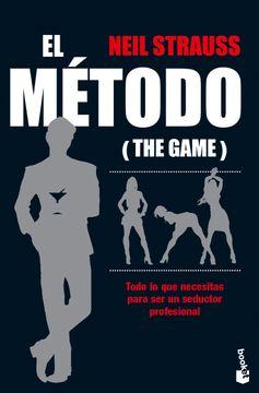portada El Método (The Game): Todo lo que Necesitas Para ser un Seductor Profesional