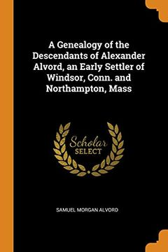 portada A Genealogy of the Descendants of Alexander Alvord, an Early Settler of Windsor, Conn. And Northampton, Mass (libro en Inglés)