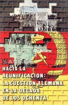 portada Hacia la Reunificacion: La Cuestin Alemana en la Decada de los Ochenta (Coleccion Popular (Fondo de Cultura Economica))
