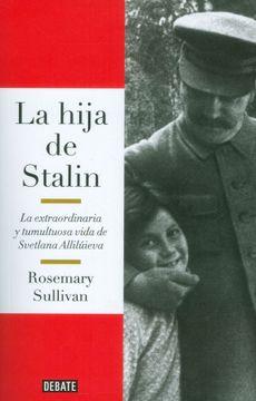 portada La Hija de Stalin. La Extraordinaria y Tumultuosa Vida de Svetlana Allilúieva