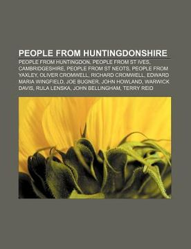 portada People From Huntingdonshire: People From Huntingdon, People From st Ives, Cambridgeshire, People From st Neots, People From Yaxley (libro en inglés)