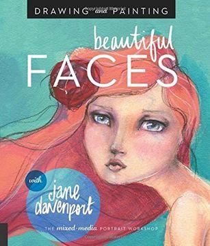 portada Drawing and Painting Beautiful Faces: A Mixed-Media Portrait Workshop (libro en Inglés)