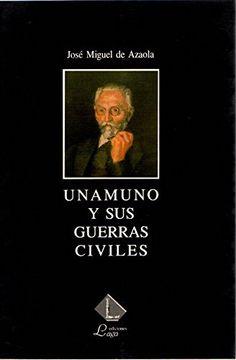 """portada Unamuno y sus guerras civiles (Coleccíon """"Almadía"""" de biografía y ensayo)"""
