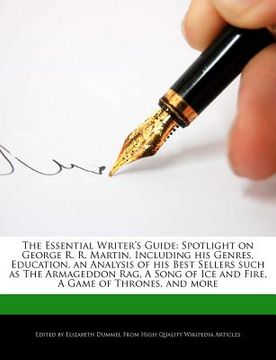 portada the essential writer's guide: spotlight on george r. r. martin, including his genres, education, an analysis of his best sellers such as the armaged