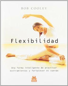 portada Flexibilidad. Una Forma Inteligente de Practicar Estiramientos y Fortalecer el Cuerpo