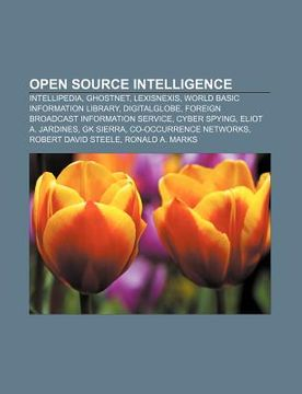 portada open source intelligence: intellipedia, ghostnet, lexisnexis, world basic information library, digitalglobe