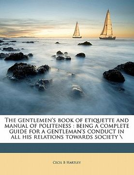 "portada the gentlemen's book of etiquette and manual of politeness: being a complete guide for a gentleman's conduct in all his relations towards society "";""nabu press"