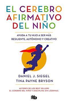 portada El Cerebro Afirmativo del Niño: Ayuda a tu Hijo a ser más Resiliente, Autónomo y Creativo.