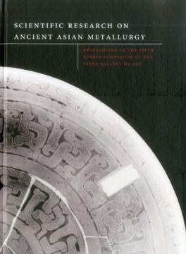 portada Scientific Research on Ancient Asian Metallurgy (libro en Inglés)