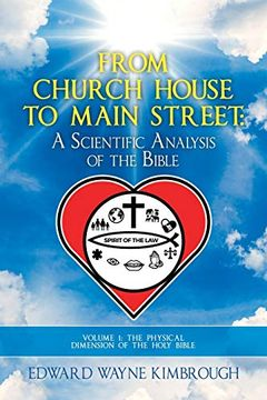 portada From Church House to Main Street: Volume 1: The Physical (Scientific) Dimension of the Holy Bible (libro en Inglés)