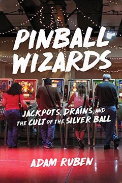 portada Pinball Wizards: Jackpots, Drains, and the Cult of the Silver Ball (libro en Inglés)
