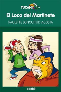 portada El Loco del Martinete, de Paulette Jonguitud (Literatura Infantil y Juvenil)