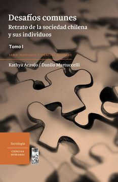 portada Desafíos Comunes (Tomo i). Retrato de la Sociedad Chilena y sus Individuos. Neoliberalismo, Democratización y Lazo Social.
